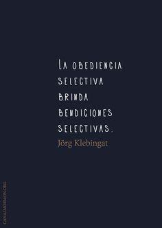 ¿Crees que se puede hacer el bien a medias? La obediencia selectiva, brinda bendiciones selectivas.  -Jörg Klebingat #ProgramaDiario #Bendiciones #FrasesSUD