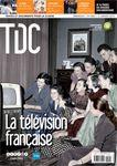 TDC n°1068 : La télévision française : Une histoire de la télévision française depuis sa création. L'information à la télévision. Enseigner avec le petit écran. Le triomphe du divertissement