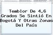 http://tecnoautos.com/wp-content/uploads/imagenes/tendencias/thumbs/temblor-de-46-grados-se-sintio-en-bogota-y-otras-zonas-del-pais.jpg Temblor En Bogota. Temblor de 4,6 grados se sintió en Bogotá y otras zonas del país, Enlaces, Imágenes, Videos y Tweets - http://tecnoautos.com/actualidad/temblor-en-bogota-temblor-de-46-grados-se-sintio-en-bogota-y-otras-zonas-del-pais/