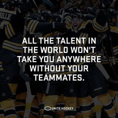 All the talent in the world won't take you anywhere without your teammates…