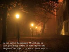 Be our light in the darkness, O Lord, and in your great mercy defend us from all perils and dangers of this night. ~ The Book of Common Prayer Book Of Common Prayer, Empty Road, Faith Church, Evening Prayer, Episcopal Church, Outdoor Landscaping, Landscape Photos, The Dreamers, The Book
