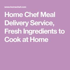 Home Chef Meal Delivery Service, Fresh Ingredients to Cook at Home