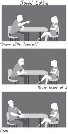 """Seriously though. I'd totally be more interested in a guy if he started with """"Brave Little Toaster? """""""