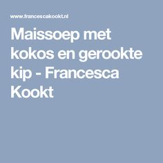 Maissoep met kokos en gerookte kip - Francesca Kookt