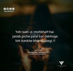 Yeh raah-e-mohbhatt hai janab, piche palat kar dekhoge toh Aankhe bhar hi aaegi. ! !