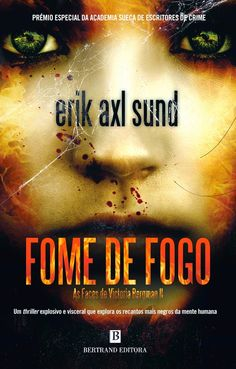 Morrighan: Opinião: Fome de Fogo, As Faces de Victoria Bergman II, da dupla Erik Axl Sund