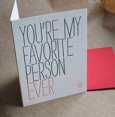 "letterpress ""you're my favorite person ever"" via wishboneletterpress' etsy shop. $4.00"