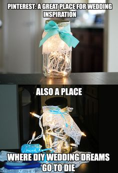 Pinterest: A great place for wedding inspiration. Also a place where wedding dreams go to die.   #meme #pinterestfail #DIY