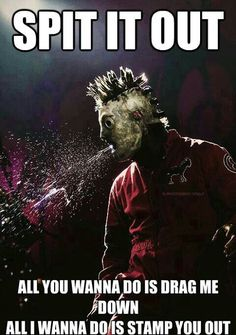 Corey Taylor of Slipknot. Spit it out. Slipknot Quotes, Slipknot Lyrics, Slipknot Band, Slipknot Tattoo, Rap Metal, Rock Y Metal, Heavy Metal, Black Metal, Thrash Metal