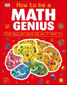 How to Be a Math Genius: Your Brilliant Brain and How to Train It by Mike Goldsmith Tapas, Logic Problems, Math Genius, Math Books, Math Literature, Kid Books, Library Books, Train Your Brain, Secondary Math