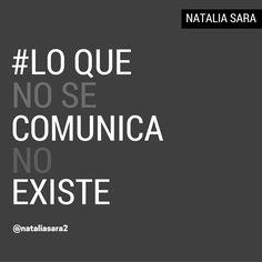 Lo que no se comunica no existe. Es una gran verdad. Al igual que que todo, absolutamente todo, comunica. #loquenosecomunicanoexiste #comunicación #comunicacióneficaz