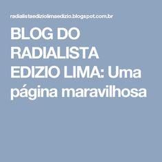 BLOG DO RADIALISTA EDIZIO LIMA: Uma página maravilhosa
