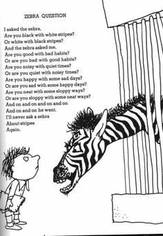 Zebra Question I asked the zebra are you black with white stripes? Or white with black stripes? And the zebra asked me are you good with bad habits or bad with good habits? Shel Silverstein Poems, Where The Sidewalk Ends, Poetry For Kids, Ap Spanish, Learn Spanish, Spanish Practice, Spanish Humor, Kids Poems, Preschool Poems