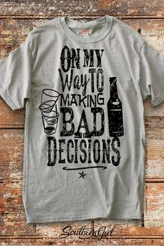 d49923175 On My Way to Making Bad Decisions Unisex T-Shirt by SouthernGirlApparel