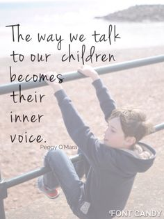 How you speak to you child is how they see them selves, their inner voice. Tell them they're amazing and they'll be amazing. 3 steps to positive parenting by Mum in a Nutshell