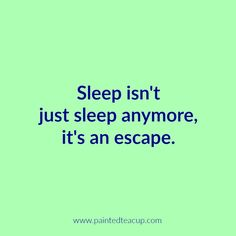 Sleep isn't just sleep anymore, it's an escape. 10 Depression Quotes That Show What Depression Feels Like