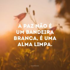 Resultado de imagem para imagem paz na alma Coaching, Movie Posters, Movies, Peace Of Mind, Truth Quotes, Peace And Love, Powerful Quotes, Inspirational Quotes, The Soul