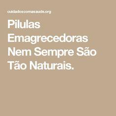 Pilulas Emagrecedoras Nem Sempre São Tão Naturais.