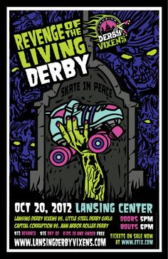 REVENGE OF THE LIVING DERBY bout poster for the Lansing Derby Vixens double header.  Steve Jencks is amazing.