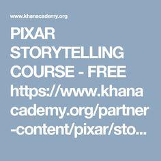 PIXAR STORYTELLING COURSE - FREE https://www.khanacademy.org/partner-content/pixar/storytelling