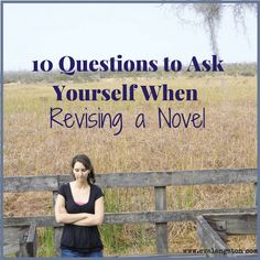 Are you revising a novel but not sure where to start? Here are 10 important questions to ask yourself as you begin revision on your first (or second or third) draft!