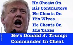 He cheats on his contractors, wives and taxes. He's Donald J. Trump: Commander in Cheat
