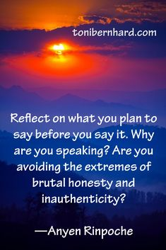 Reflect on what you plan to say before you say it.
