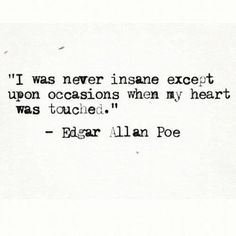 I was never insane. This has to be one of my favorite quotes and who doesn't love Edgar Allan Poe? Poem Quotes, Lyric Quotes, Quotable Quotes, Words Quotes, Great Quotes, Wise Words, Quotes To Live By, Life Quotes, Inspirational Quotes