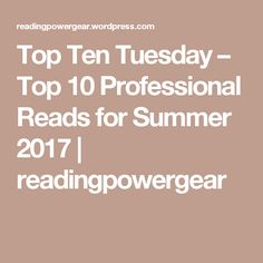 Top Ten Tuesday – Top 10 Professional Reads for Summer 2017 | readingpowergear