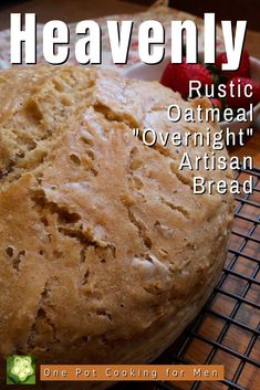 "Rustic Oatmeal ""Overnight"" Artisan Bread is substantial, filled with flavor and texture and a crispy, crunchy crust that makes every bite something special."