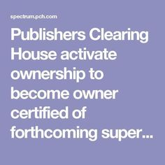 Publishers Clearing House activate ownership to become owner certified of forthcoming super prize number please publishers clearing house activate my prize entr on The Cedrus Instant Win Sweepstakes, Online Sweepstakes, Cash Prize, Win Prizes, Win For Life, Forever Life, Publisher Clearing House, Winning Numbers, Thing 1