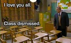 Boy Meets World. Last line of the last episode. :(