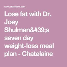 Lose fat with Dr. Joey Shulmans seven day weight-loss meal plan - Chatelaine (weight loss meals) Weight Loss Meals, Weight Loss Challenge, Weight Loss Diet Plan, Weight Loss Program, Best Weight Loss, Healthy Weight Loss, Weight Loss Tips, Healthy Food, Diet Program