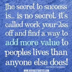 The secret to success quotes, work quotes, add more value to peoples lives than anyone else does!