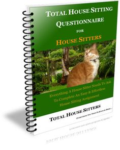 The critical questions, and more, a House Sitter & Pet Sitter need to ask Home Owners to complete a successful Ideal House Sitter Assignment.  http://www.totalhousesitters.com/total-house-sitting-questionnaire-for-house-sitters.html