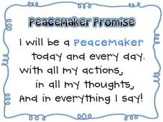 Strive for peace in your classroom. Say this promise every morning and refer to it when students are not behaving like peacemakers. Peace Education, Religious Education, Classroom Signs, Classroom Ideas, Montessori Classroom, Classroom Posters, Peace Poems, Learning Activities, Advent Activities