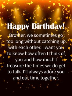 Happy Birthday Wishes Card For Brother Sometimes We Simply Go Too Long Without Talking To Our Closest Relatives As Life Interferes With Plans