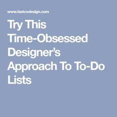 Try This Time-Obsessed Designer's Approach To To-Do Lists
