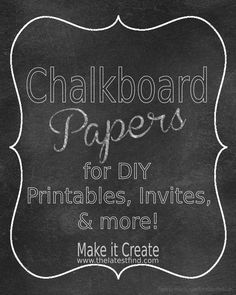 The Latest Find's Make It Create - DIY, Tutorials, Recipes, Digital Freebies: DIY Printables...Chalkboard Papers
