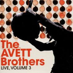 The Avett Brothers, Live, Volume 3  Also a lot of great songs on this.