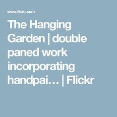 The Hanging Garden   double paned work incorporating handpai…   Flickr