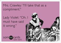 downton abbey quotes | Downton Abbey: Lady Violet quotes | Downton Love