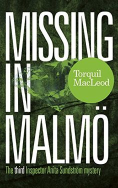 Missing in Malmö: The third Inspector Anita Sundström mystery (Inspector Anita Sundström mysteries Book 3) (Inspector Anita Sundstrom Mysteries) by Torquil MacLeod http://www.amazon.co.uk/dp/0857161156/ref=cm_sw_r_pi_dp_pInvwb1MA3VM6