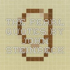 The Pearl Quotes by John Steinbeck