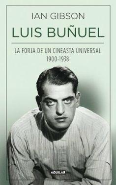 Luis Buñuel, la forja de un cineasta universal 1900-1938  / Ian Gibson. Biografía del cineasta español Luis Buñuel realizado por Ian Gibson tras una exhaustiva investigación de seis años y que incluye imágenes inéditas del archivo personal del cineasta.