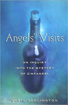 Angels' Visits: An Inquiry into the Mystery of Zinfandel https://www.amazon.com/dp/0805016082?m=A1WRMR2UE5PIS8&ref_=v_sp_detail_page