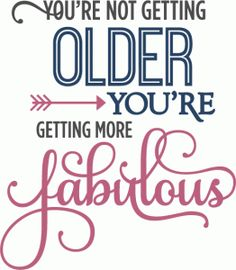 Silhouette Design Store: Not Older Getting More Fabulous – Phrase - Geburtstag Happy Birthday Boyfriend Message, Birthday Message For Him, Birthday Wishes For Love, Romantic Birthday Wishes, Boyfriend Birthday Quotes, Birthday Wishes Quotes, Happy Birthday Messages, Birthday Greetings, Aunt Birthday