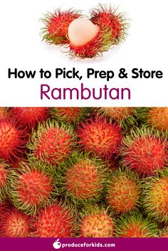 How to Pick, Prep & Store Rambutan + nutrition information, recipes, fun facts and more!