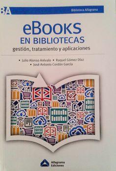 E-books en bibliotecas : gestión, tratamiento y aplicaciones / Julio Alonso Arévalo, Raquel Gómez Díaz, José Antonio Cordón García