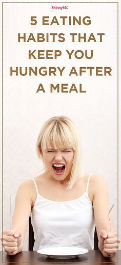 5 Eating Habits that Keep You Hungry After a Meal!